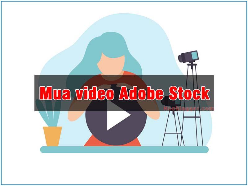 Mua video Adobe Stock chất lượng Full HD và 4K giá rẻ